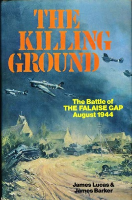 The Killing Ground - The Battle of the Falaise Gap August 1944.  James Lucas & James Barker.  Batsford, 1978