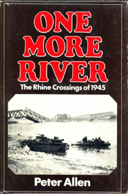 One More River - The Rhine Crossings of 1945.  Peter Allen.  Scribner, 1980